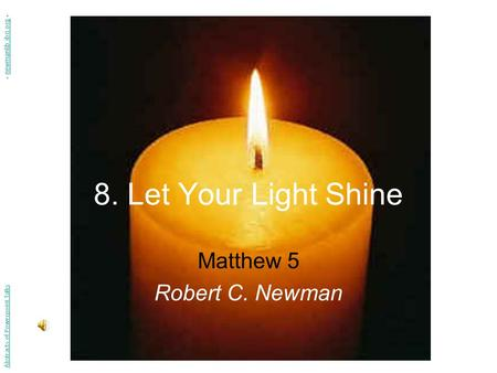 8. Let Your Light Shine Matthew 5 Robert C. Newman Abstracts of Powerpoint Talks - newmanlib.ibri.org -newmanlib.ibri.org.