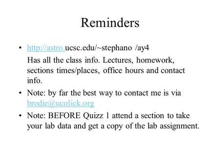 Reminders  /ay4http://astro. Has all the class info. Lectures, homework, sections times/places, office hours and contact.