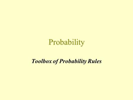 Probability Toolbox of Probability Rules. Event An event is the result of an observation or experiment, or the description of some potential outcome.