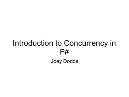 Introduction to Concurrency in F# Joey Dodds. F# F# Warmup F# async basics async let! examples Continuations Events.