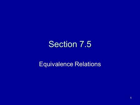 1 Section 7.5 Equivalence Relations. 2 Definition A relation on a set is called an equivalence relation if it is: –Reflexive, –Symmetric and –Transitive.