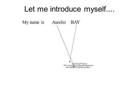 Let me introduce myself.... My name is Aurelio BAY.