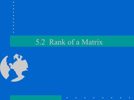 5.2 Rank of a Matrix. Set-up Recall block multiplication: