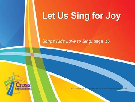 Let Us Sing for Joy Text: Lois Vogel, sts. 1–2; Jane Haas, sts. 3–4; © 1989 Concordia Publishing House. Songs Kids Love to Sing, page 38.