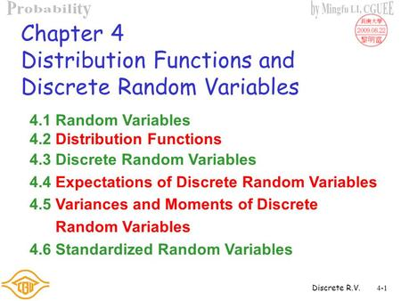 Discrete R.V.4-1 Chapter 4 Distribution Functions and Discrete Random Variables 4.1 Random Variables 4.2 Distribution Functions 4.3 Discrete Random Variables.