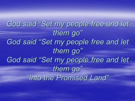 "God said ""Set my people free and let them go"" God said ""Set my people free and let them go"" God said ""Set my people free and let them go"" ""Into the Promised."