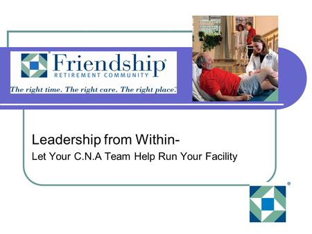 Leadership from Within- Let Your C.N.A Team Help Run Your Facility.