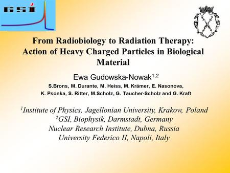 From Radiobiology to Radiation Therapy: Action of Heavy Charged Particles in Biological Material 1 Institute of Physics, Jagellonian University, Krakow,