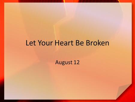 Let Your Heart Be Broken August 12. Think About It … What are some obnoxious boasts you have heard? The people of Judah boasted that they knew God – They.