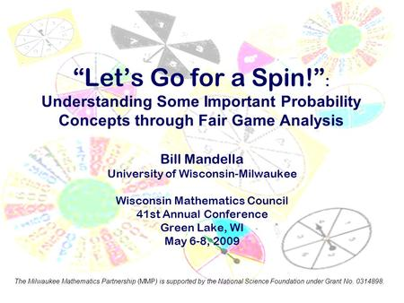 """Let's Go for a Spin!"" : Understanding Some Important Probability Concepts through Fair Game Analysis Bill Mandella University of Wisconsin-Milwaukee Wisconsin."