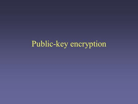 Public-key encryption. Symmetric-key encryption Invertible function Security depends on the shared secret – a particular key. Fast, highly secure Fine.