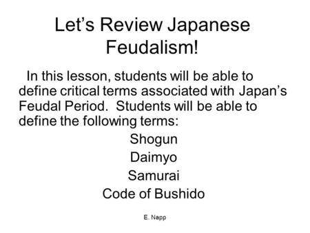 E. Napp Let's Review Japanese Feudalism! In this lesson, students will be able to define critical terms associated with Japan's Feudal Period. Students.