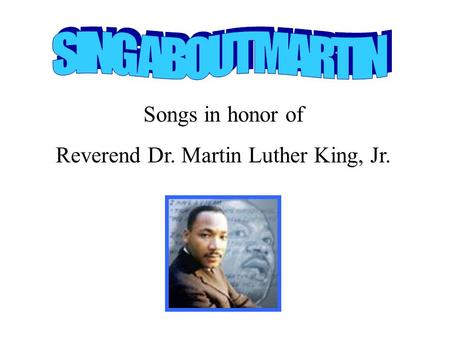 Songs in honor of Reverend Dr. Martin Luther King, Jr.