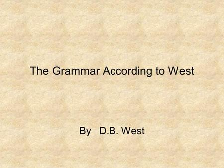 The Grammar According to West By D.B. West. 5. Expressions as units. There exists i < j with x i = x j. ( Double-Duty Definition of i, not OK ) There.