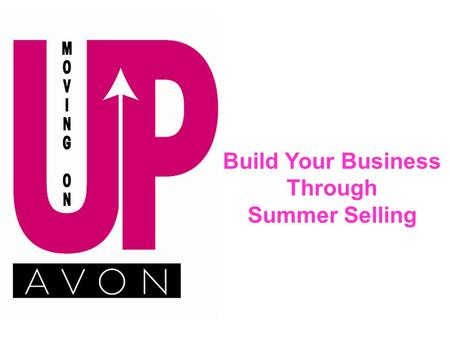 Build Your Business Through Summer Selling. Pearl Stewart Manager of Field Training.