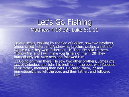 Let's Go Fishing Matthew 4:18-22; Luke 5:1-11
