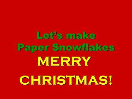 Let's make Paper Snowflakes MERRYCHRISTMAS!. rectangle sides long side short side.