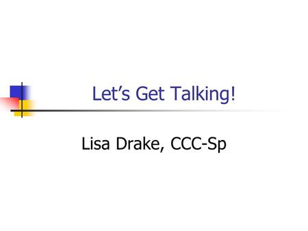 Let's Get Talking! Lisa Drake, CCC-Sp. Terms Speech Sound Articulation.
