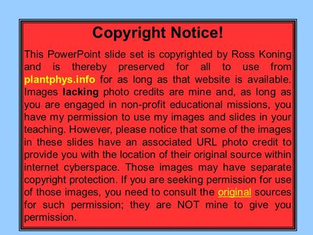 Copyright Notice! This PowerPoint slide set is copyrighted by Ross Koning and is thereby preserved for all to use from plantphys.info for as long as that.