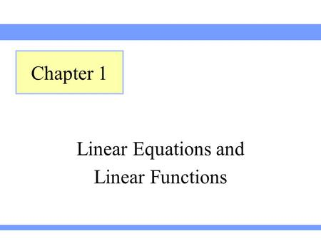 Chapter 1 Linear Equations and Linear Functions.