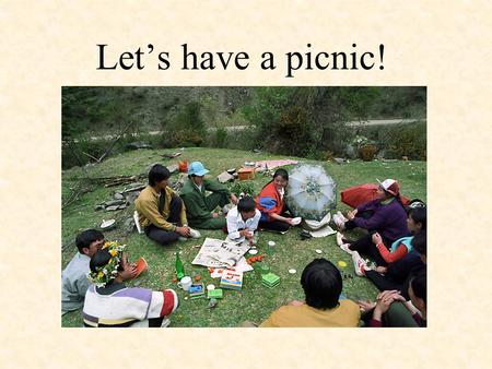 Let's have a picnic!. When will we go? We will go ………