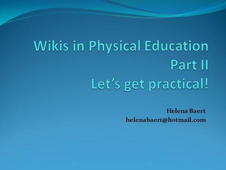 Helena Baert Part II: Let's get practical! The Web as a notebook This slideshow will help you build a wiki. Don't worry if you.