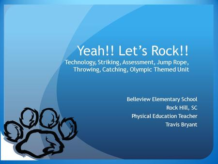 Yeah!! Let's Rock!! Technology, Striking, Assessment, Jump Rope, Throwing, Catching, Olympic Themed Unit Belleview Elementary School Rock Hill, SC Physical.