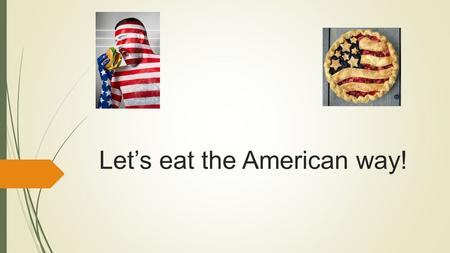 Let's eat the American way! First, let ' s remember our lesson about the American States ! Each team member has two minutes to memorize as many states.
