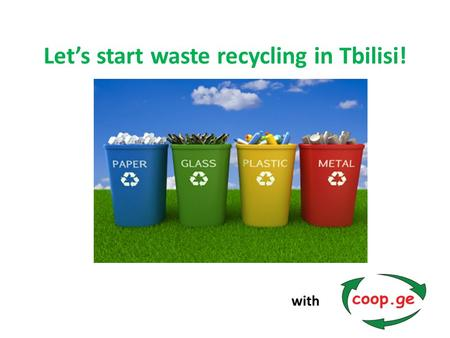 Let's start waste recycling in Tbilisi! with. Waste recycling, what is it?