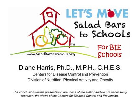 Diane Harris, Ph.D., M.P.H., C.H.E.S. Centers for Disease Control and Prevention Division of Nutrition, Physical Activity and Obesity The conclusions in.
