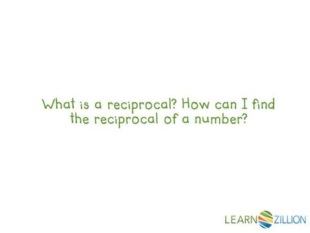 What is a reciprocal? How can I find the reciprocal of a number?