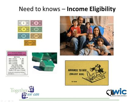 Need to knows – Income Eligibility. WIC Eligibility (USDA) Applicants must meet all of the following eligibility requirements: Categorical Residential.
