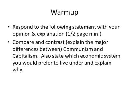 Warmup Respond to the following statement with your opinion & explanation (1/2 page min.) Compare and contrast (explain the major differences between)