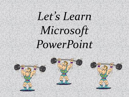 Let's Learn Microsoft PowerPoint 1.Click on start 2.All Programs 3.Microsoft Office 4.Microsoft Office Power Point 5.Click on program to open.