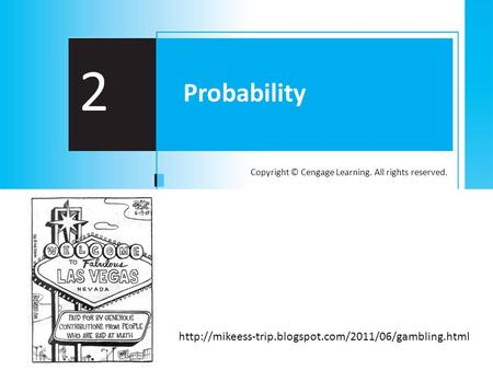 Copyright © Cengage Learning. All rights reserved. 2 Probability