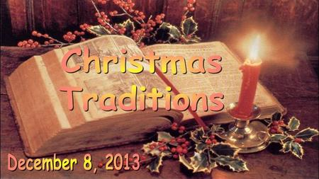 Christmas Traditions December 8, 2013.