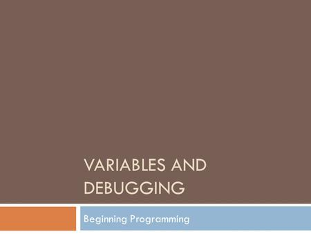 VARIABLES AND DEBUGGING Beginning Programming. Assignment Statements  Used to hold values in a variable  Calculates a result and stores it in a variable.