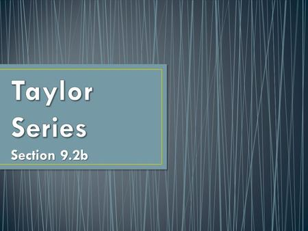 Taylor Series Section 9.2b.