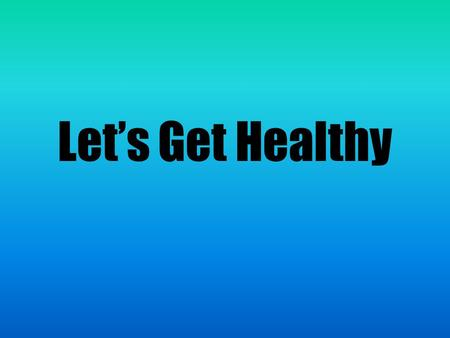 Let's Get Healthy. What are the 6 essential nutrients? Carbohydrates Fats Proteins Vitamins Minerals Water.