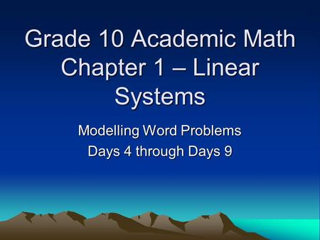 Grade 10 Academic Math Chapter 1 – Linear Systems Modelling Word Problems Days 4 through Days 9.