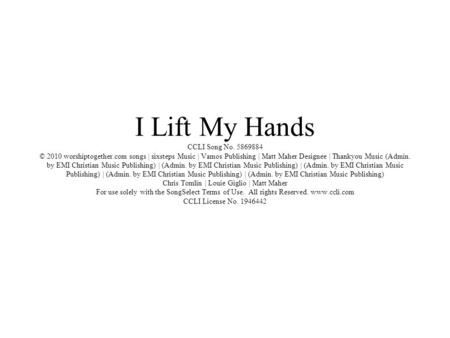 I Lift My Hands CCLI Song No © 2010 worshiptogether