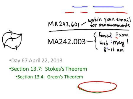 MA242.003 Day 67 April 22, 2013 Section 13.7: Stokes's Theorem Section 13.4: Green's Theorem.
