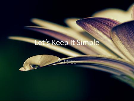 "Let's Keep It Simple 7-24-11. The simplicity of true ""religion"" James 1:26-27 – 26 If anyone among you thinks he is religious, and does not bridle his."