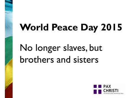 World Peace Day 2015 No longer slaves, but brothers and sisters.