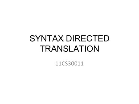 SYNTAX DIRECTED TRANSLATION 11CS30011. Types of Attributes There are two types of attributes for non- terminals :- Synthesized Attributes : For a non-terminal.