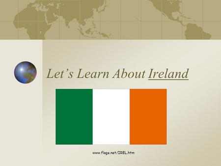 Let's Learn About Ireland www.flags.net/IREL.htm.