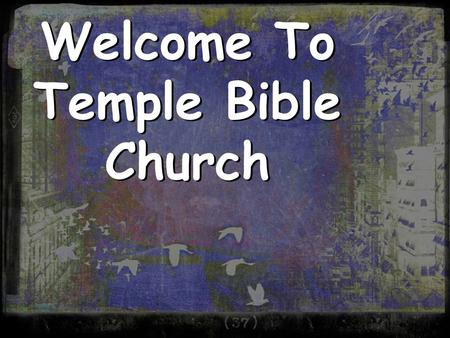 Welcome To Temple Bible Church. Cr video Join us every Tuesday 6:00pm – 8:30pm Dinner & Childcare provided for participants.
