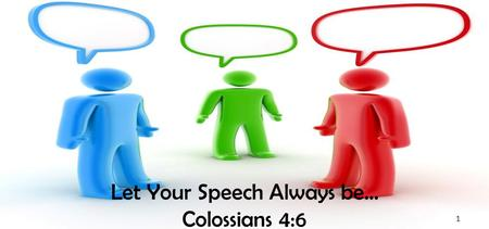 Let Your Speech Always be… Colossians 4:6 1. Let your speech always be with grace, seasoned with salt, that you may know how you ought to answer each.