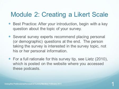 Module 2: Creating a Likert Scale Best Practice: After your introduction, begin with a key question about the topic of your survey. Several survey experts.