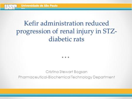 Kefir administration reduced progression of renal injury in STZ- diabetic rats Cristina Stewart Bogsan Pharmaceutical-Biochemical Technology Department.